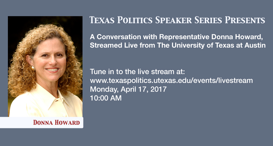 The Texas Politics Speakers Series will Welcome State Representative Donna Howard to the University of Texas at Austin for a live-streamed interview on Monday, April 17 at 10 AM